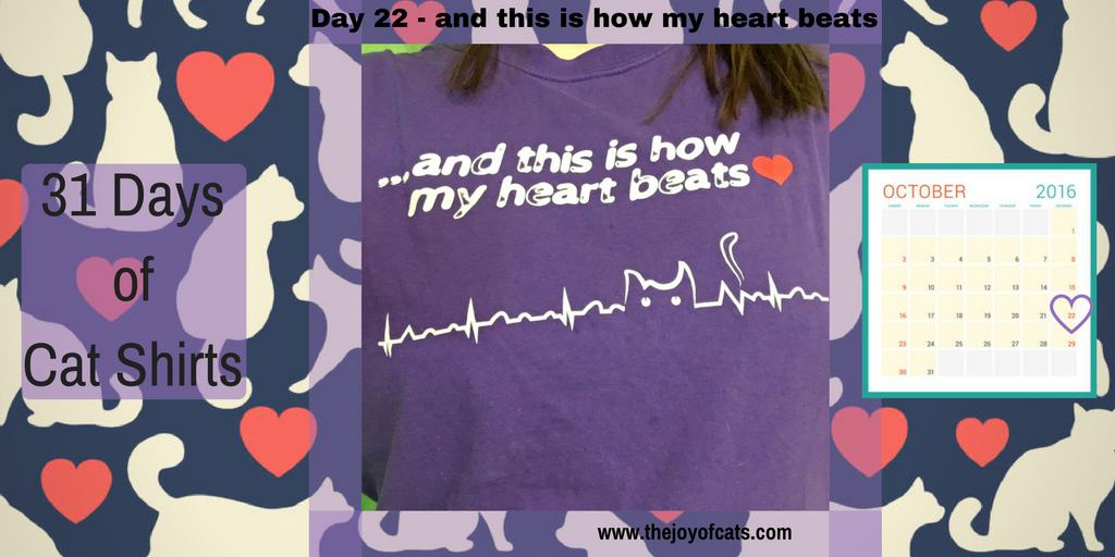 31 Days of Cat Shirts - Day 22 - and this is how my heart beats