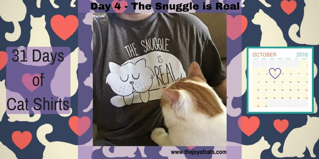 31 Days of Cat Shirts - Day 4 - The Snuggle is Real